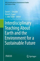 Interdisciplinary Teaching About Earth and the Environment for a Sustainable Future (Innbundet)