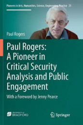 Paul Rogers: A Pioneer in Critical Security Analysis and Public Engagement av Paul Rogers (Heftet)
