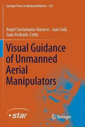 Visual Guidance of Unmanned Aerial Manipulators av Juan Andrade-Cetto, Angel Santamaria-Navarro og Joan Sola (Heftet)