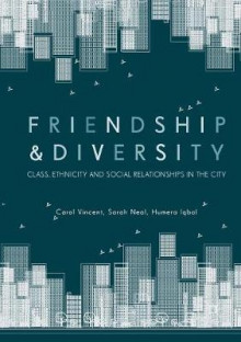 Friendship and Diversity av Carol Vincent, Sarah Neal og Humera Iqbal (Heftet)