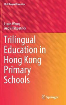 Trilingual Education in Hong Kong Primary Schools av Lixun Wang og Andy Kirkpatrick (Innbundet)