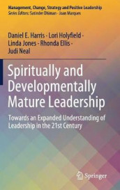 Spiritually and Developmentally Mature Leadership av Rhonda Ellis, Daniel E. Harris, Lori Holyfield, Linda Jones og Judi Neal (Innbundet)