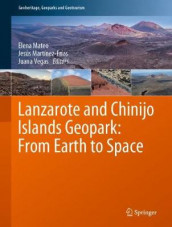 Lanzarote and Chinijo Islands Geopark: From Earth to Space (Innbundet)