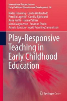 Play-Responsive Teaching in Early Childhood Education av Niklas Pramling, Cecilia Wallerstedt, Pernilla Lagerloef, Camilla Bjoerklund, Anne Kultti, Hanna Palmer, Maria Magnusson, Susanne Thulin, Agneta Jonsson og Ingrid Pramling Samuelsson (Innbundet)