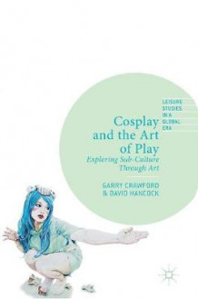Cosplay and the Art of Play av Garry Crawford og David Hancock (Innbundet)