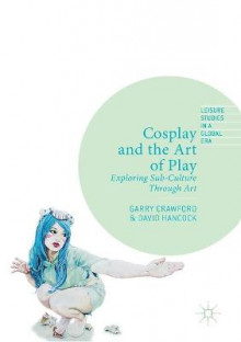 Cosplay and the Art of Play av Garry Crawford og David Hancock (Heftet)