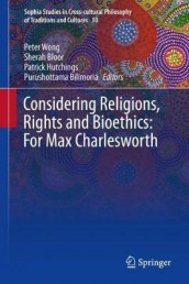 Considering Religions, Rights and Bioethics: For Max Charlesworth (Innbundet)