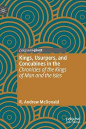 Kings, Usurpers, and Concubines in the 'Chronicles of the Kings of Man and the Isles' av R. Andrew McDonald (Innbundet)