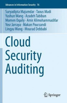 Cloud Security Auditing av Suryadipta Majumdar, Taous Madi, Yushun Wang, Azadeh Tabiban, Momen Oqaily, Amir Alimohammadifar, Yosr Jarraya, Makan Pourzandi, Lingyu Wang og Mourad Debbabi (Heftet)