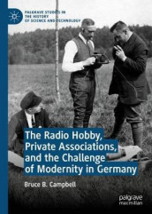 The Radio Hobby, Private Associations, and the Challenge of Modernity in Germany av Bruce B. Campbell (Innbundet)