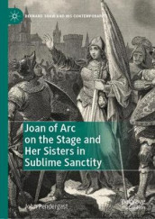 Joan of Arc on the Stage and Her Sisters in Sublime Sanctity av John Pendergast (Innbundet)