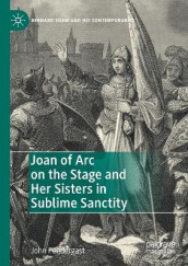 Joan of Arc on the Stage and Her Sisters in Sublime Sanctity av John Pendergast (Heftet)