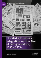 The Media, European Integration and the Rise of Euro-journalism, 1950s-1970s av Martin Herzer (Innbundet)