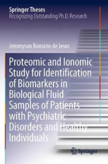 Proteomic and Ionomic Study for Identification of Biomarkers in Biological Fluid Samples of Patients with Psychiatric Disorders and Healthy Individuals av Jemmyson Romario de Jesus (Heftet)