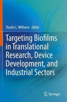 Targeting Biofilms in Translational Research, Device Development, and Industrial Sectors (Heftet)