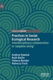 Practices in Social Ecological Research av Ruth Beilin, Helena Bender, Rebecca Ford og Andrea Rawluk (Innbundet)
