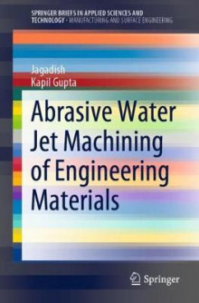 Abrasive Water Jet Machining of Engineering Materials av Jagadish og Kapil Gupta (Heftet)