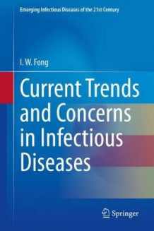 Current Trends and Concerns in Infectious Diseases av I. W. Fong (Innbundet)