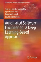 Automated Software Engineering: A Deep Learning-Based Approach av Saurabh Bilgaiyan, Ajay Kumar Jena, Suresh Chandra Satapathy og Jagannath Singh (Innbundet)