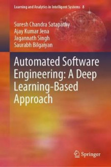 Automated Software Engineering: A Deep Learning-Based Approach av Suresh Chandra Satapathy, Ajay Kumar Jena, Jagannath Singh og Saurabh Bilgaiyan (Innbundet)