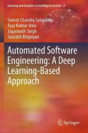 Automated Software Engineering: A Deep Learning-Based Approach av Saurabh Bilgaiyan, Ajay Kumar Jena, Suresh Chandra Satapathy og Jagannath Singh (Heftet)