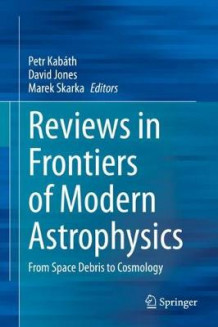 Reviews in Frontiers of Modern Astrophysics (Innbundet)