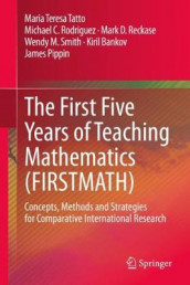 The First Five Years of Teaching Mathematics (FIRSTMATH) av Kiril Bankov, James Pippin, Mark D. Reckase, Michael C. Rodriguez, Wendy M. Smith og Maria Teresa Tatto (Innbundet)
