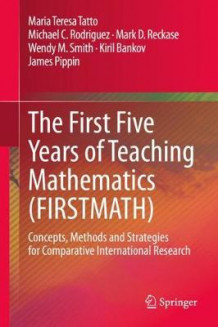 The First Five Years of Teaching Mathematics (FIRSTMATH) av Maria Teresa Tatto, Michael C. Rodriguez, Mark D. Reckase, Wendy M. Smith, Kiril Bankov og James Pippin (Innbundet)