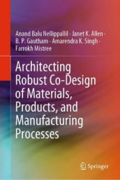 Architecting Robust Co-Design of Materials, Products, and Manufacturing Processes av Janet K. Allen, B. P. Gautham, Farrokh Mistree, Anand Balu Nellippallil og Amarendra K. Singh (Innbundet)