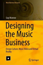 Designing the Music Business av Guy Morrow (Innbundet)