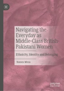 Navigating the Everyday as Middle-Class British-Pakistani Women av Noreen Mirza (Innbundet)