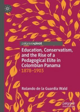 Omslag - Education, Conservatism, and the Rise of a Pedagogical Elite in Colombian Panama