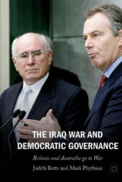 The Iraq War and Democratic Governance av Judith Betts og Mark Phythian (Innbundet)