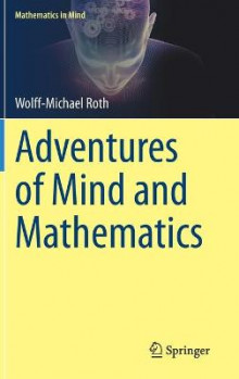 Adventures of Mind and Mathematics av Wolff-Michael Roth (Innbundet)