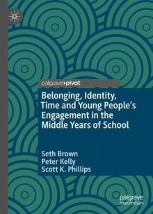 Belonging, Identity, Time and Young People's Engagement in the Middle Years of School av Seth Brown, Peter Kelly og Scott K. Phillips (Innbundet)