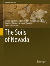 The Soils of Nevada av Paul W. Blackburn, James G. Bockheim, Joseph V. Chiaretti, William E. Dollarhide, John B. Fisher og Douglas J. Merkler (Innbundet)