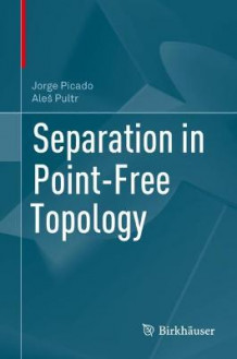 Separation in Point-Free Topology av Jorge Picado og Ales Pultr (Innbundet)
