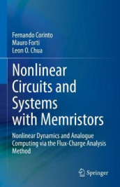 Nonlinear Circuits and Systems with Memristors av Leon O. Chua, Fernando Corinto og Mauro Forti (Innbundet)