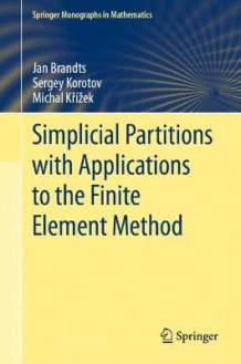 Simplicial Partitions with Applications to the Finite Element Method av Jan Brandts, Sergey Korotov og Michal Krizek (Innbundet)