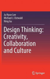 Design Thinking: Creativity, Collaboration and Culture av Ning Gu, Ju Hyun Lee og Michael J. Ostwald (Innbundet)