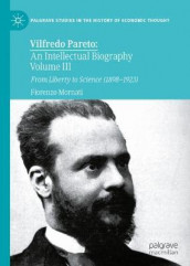 Vilfredo Pareto: An Intellectual Biography Volume III av Fiorenzo Mornati (Innbundet)