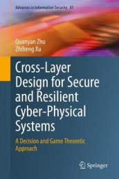 Cross-Layer Design for Secure and Resilient Cyber-Physical Systems av Zhiheng Xu og Quanyan Zhu (Innbundet)