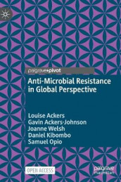 Anti-Microbial Resistance in Global Perspective av Louise Ackers, Gavin Ackers-Johnson, Daniel Kibombo, Samuel Opio og Joanne Welsh (Innbundet)
