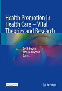 Health Promotion in Health Care - Vital Theories and Research (Innbundet)