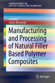 Manufacturing and Processing of Natural Filler Based Polymer Composites av Jagadish og Sumit Bhowmik (Heftet)