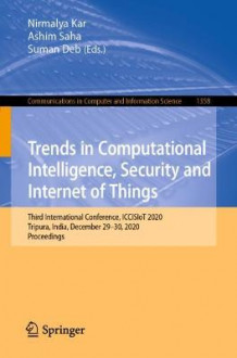 Trends in Computational Intelligence, Security and Internet of Things (Heftet)