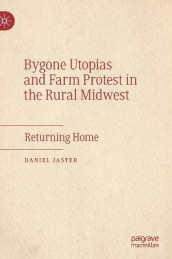 Bygone Utopias and Farm Protest in the Rural Midwest av Daniel Jaster (Innbundet)