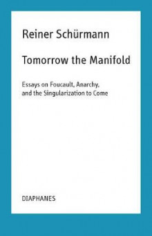 Tomorrow the Manifold - Essays on Foucault, Anarchy, and the Singularization to Come av Reiner Schurmann (Heftet)