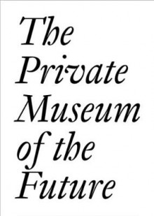The Private Museum of the Future av Chris Dercon, Soichiro Fututake, Damien Hirst, Erika Hoffmann, Dakis Joannou, Eugenio Lopez, Philippe Meaille og Patrizia Sandretto Re Rebaudengo (Heftet)