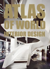 Atlas of World Interior Design av Markus Sebastian Braun og Michelle Galindo (Innbundet)